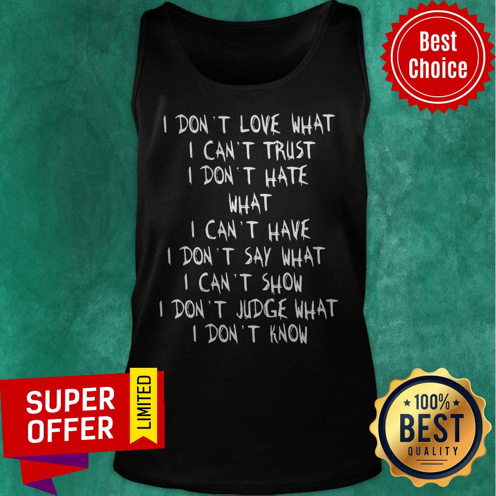 Official I Don't Love What I Can't Trust I Don't Have What I Can't Have Tank Top