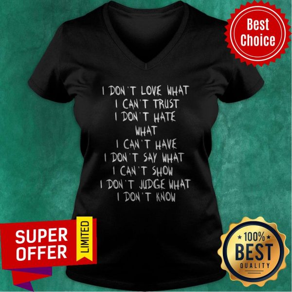 Official I Don't Love What I Can't Trust I Don't Have What I Can't Have V-neck