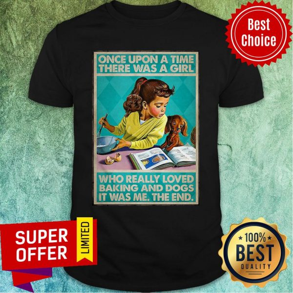 Once Upon A Time There Was A Girl Who Really Loved Baking And Dogs It Was Me The End Shirt