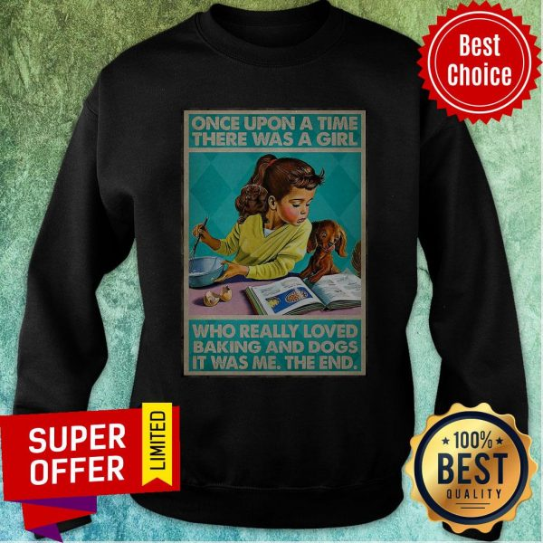 Once Upon A Time There Was A Girl Who Really Loved Baking And Dogs It Was Me The End Sweatshirt