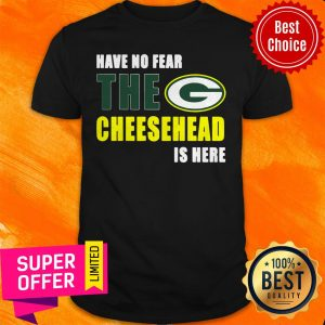 Premium Have No Fear The Cheesehead Is Here Shirt