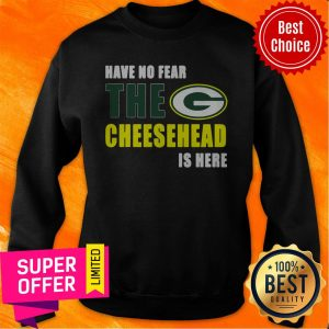 Premium Have No Fear The Cheesehead Is Here Sweatshirt
