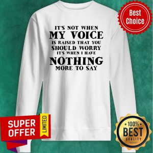Premium It's Not When My Voice Is Raised That You Should Worry Sweatshirt