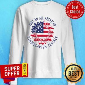 Premium Kindergarten Teacher Just An All American Sweatshirt