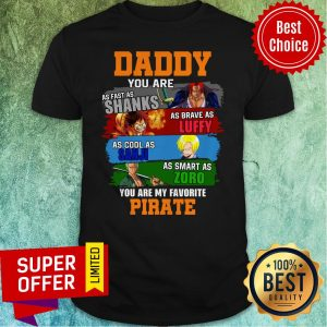 Top Daddy You Are As Fast As Shanks As Brave As Luffy One Piece Shirt