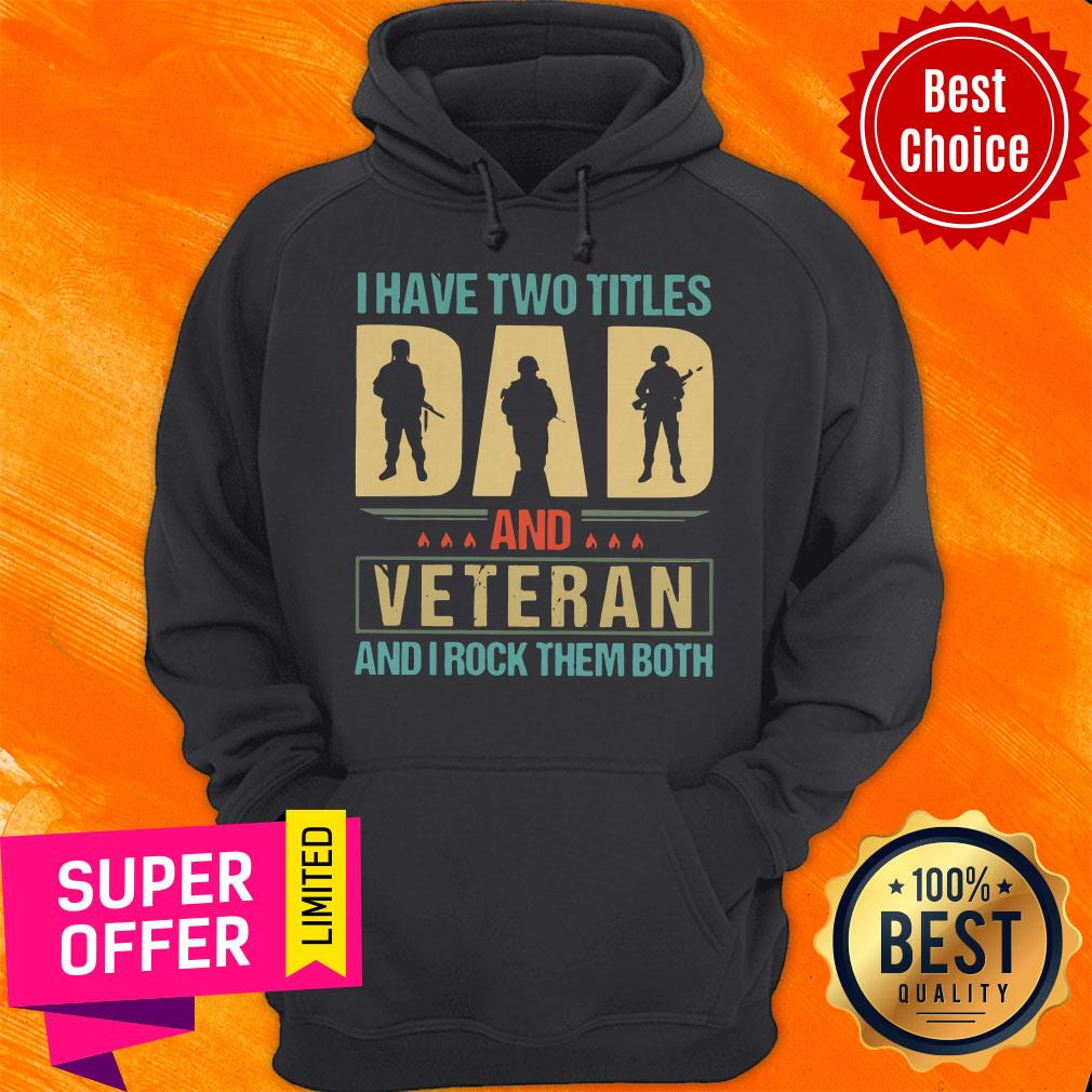 Top I Have Two Titles Dad And Veteran And I Rock Them Both Hoodie