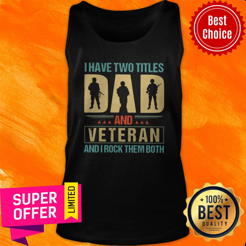 Top I Have Two Titles Dad And Veteran And I Rock Them Both Tank Top