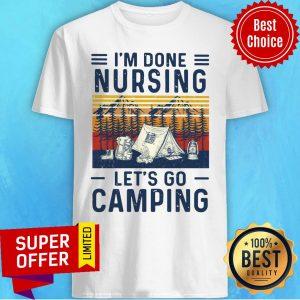 Top I'm Done Nursing Let's Go Camping Vintage Shirt