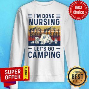 Top I'm Done Nursing Let's Go Camping Vintage Sweatshirt