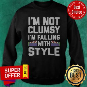 Top I'm Not Clumsy I'm Falling With Style Sweatshirt