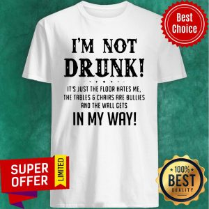 Top I'm Not Drunk It's Just The Floor Hates Me In My Way Shirt