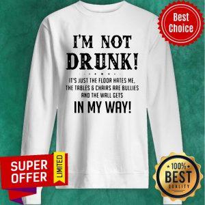 Top I'm Not Drunk It's Just The Floor Hates Me In My Way Sweatshirt