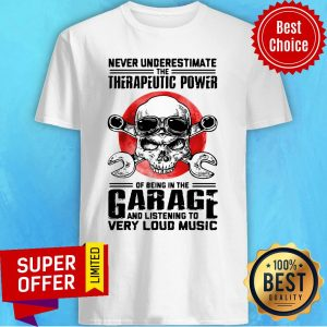 Top Never Underestimate The Therapeutic Power Of Being In The Garage Mechanic Shirt
