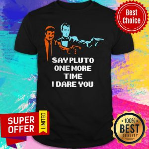 Top Say Pluto One More Time I Dare You Shirt