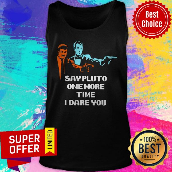 Top Say Pluto One More Time I Dare You Tank Top