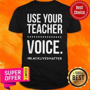 Top Use Your Teacher Voice Black Lives Matter Shirt