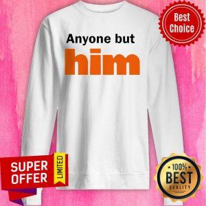 Awesome Anyone But Him Sweatshirt