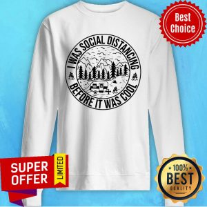 Awesome Camping I Was Social Distancing Before It Was Cool Sweatshirt