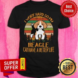 Awesome I Work Hard So My Beagle Can Have A Better Life Dog Shirt