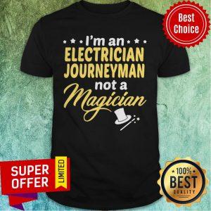 Awesome I'm An Electrician Journeyman Not A Magician Shirt