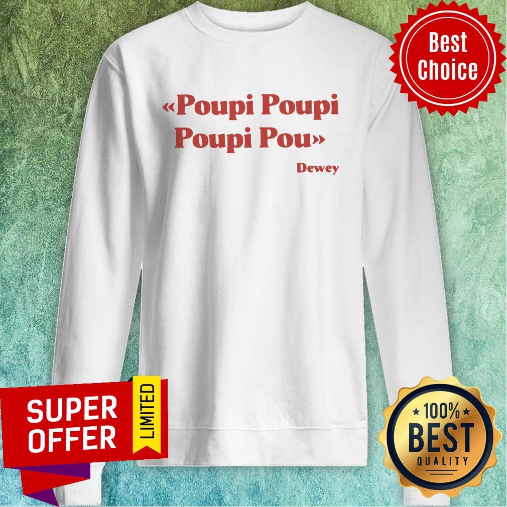 Awesome Poupi Poupi Poupi Pou Dewey Sweatshirt