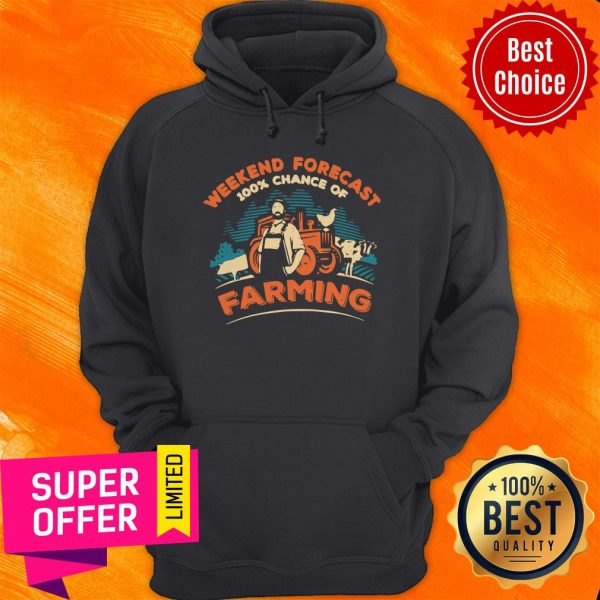 Awesome Weekend Forecast 100 Chance Of Farming Hoodie