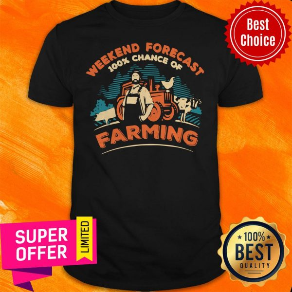 Awesome Weekend Forecast 100 Chance Of Farming Shirt