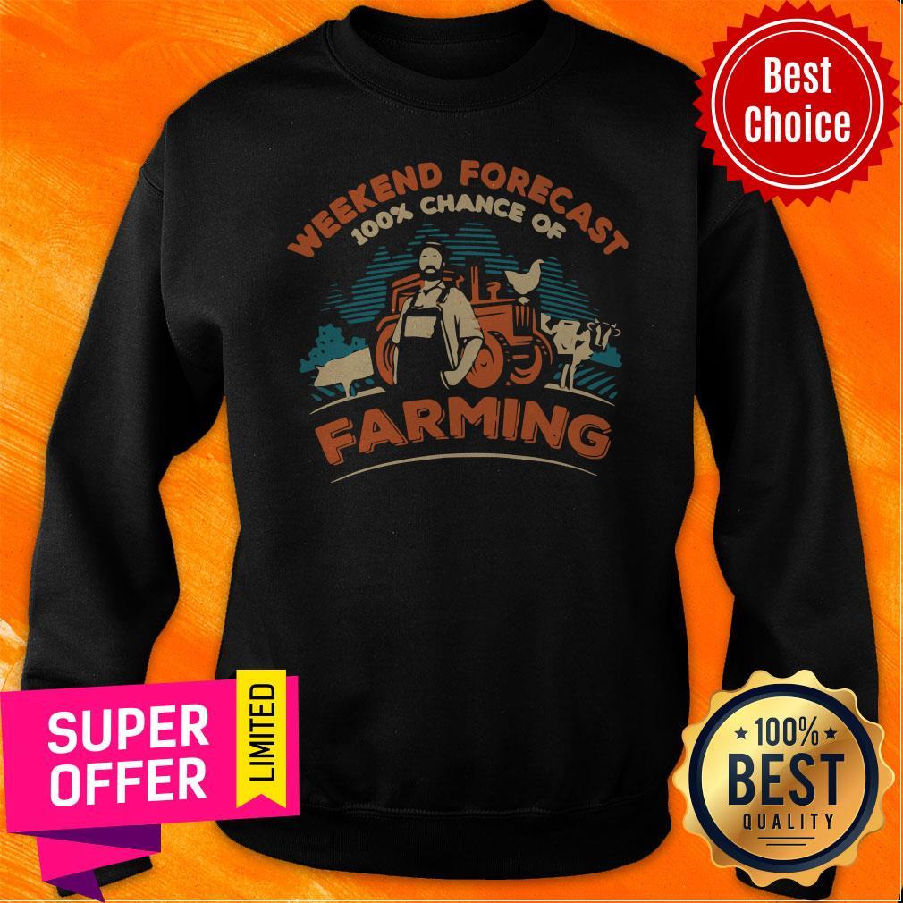 Awesome Weekend Forecast 100 Chance Of Farming Sweatshirt