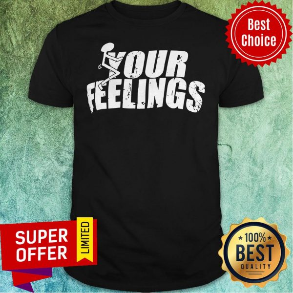Awesome Your Feelings Shirt