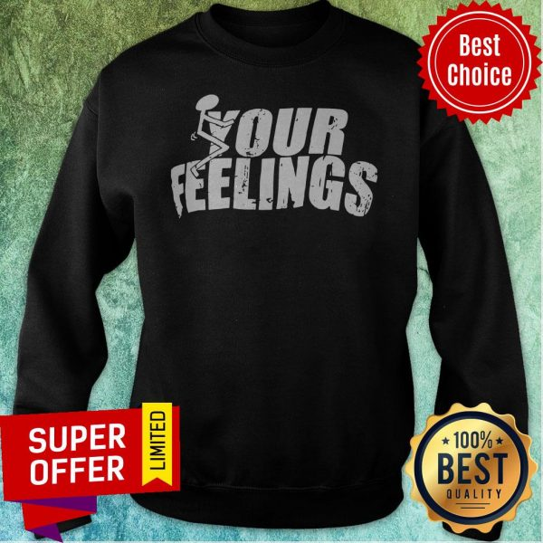 Awesome Your Feelings Sweatshirt