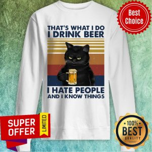 Funny Cat That's What I Do I Drink Beer I Hate People And I Know Things Sweatshirt