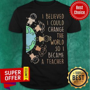 Funny I Believed I Could Change The World So I Became A Teacher Baby Earth Shirt