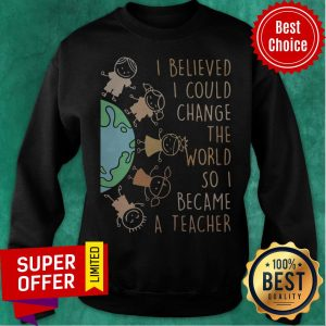 Funny I Believed I Could Change The World So I Became A Teacher Baby Earth Sweatshirt