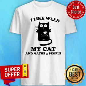 Funny I Like Weed My Cat And Maybe 3 People Shirt