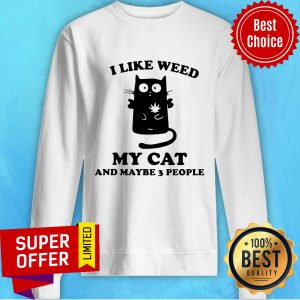 Funny I Like Weed My Cat And Maybe 3 People Sweatshirt