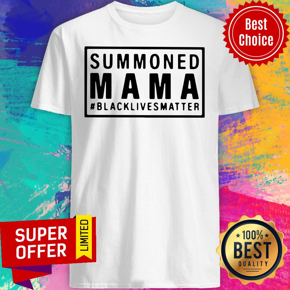 Funny Summoned Mama Blacklivesmatter Shirt