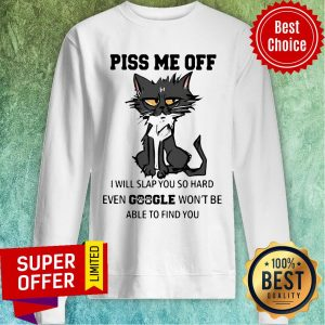 Nice Cat Piss Me Off I Will Slap You So Hard Even Google Won't Be Able To Find You Sweatshirt