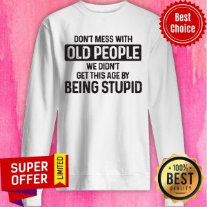 Nice Don't Mess With Old People Sweatshirt