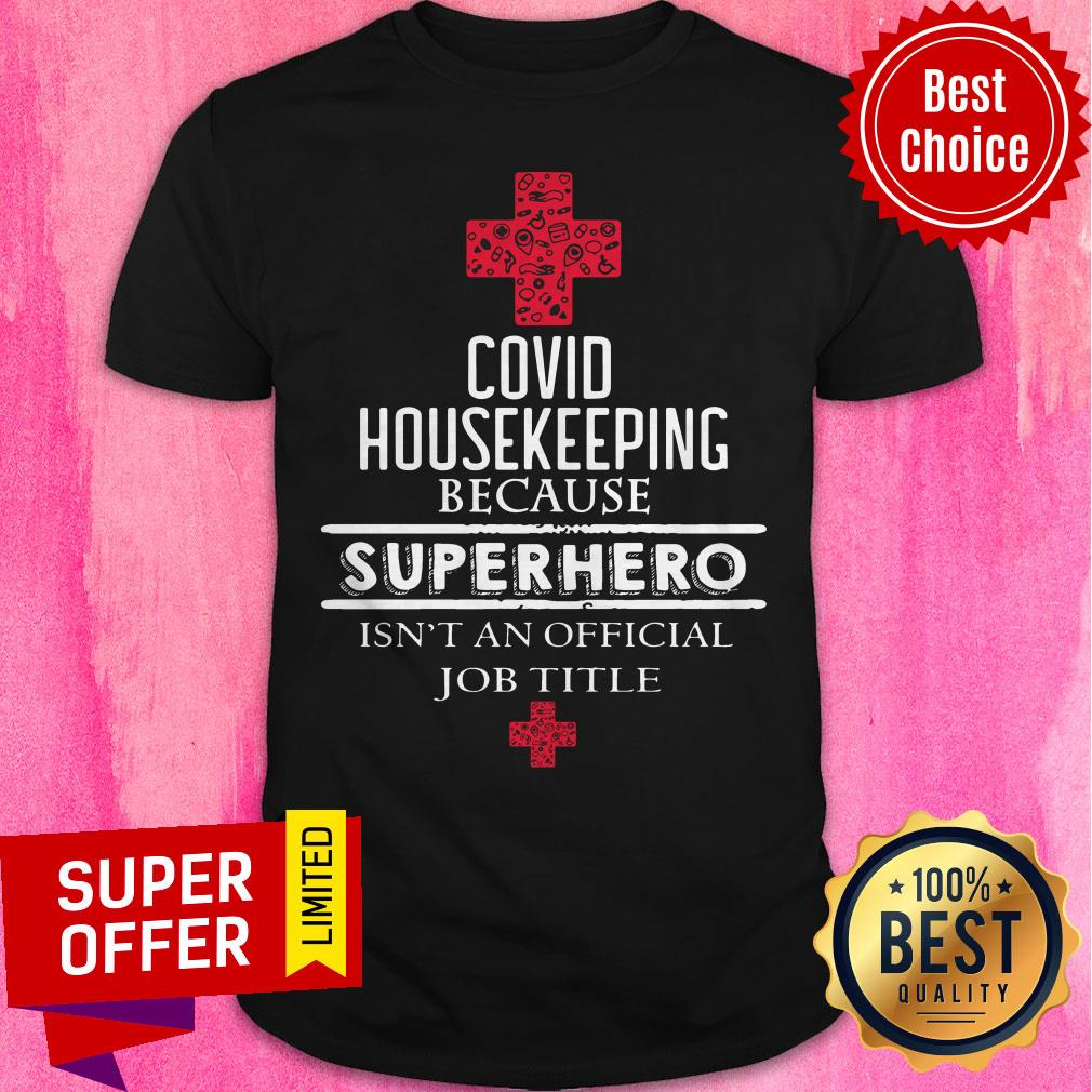 Official Covid Housekeeping Because Superhero Isn't An Official Job Title Shirt