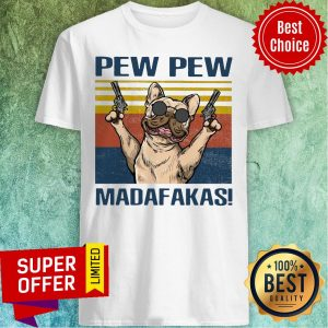 Official Dog French Bulldog Pew Pew Madafakas Shirt