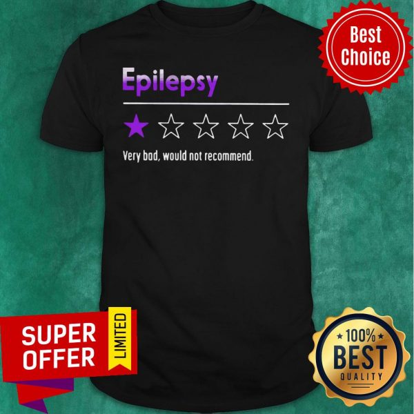 Official Epilepsy Very Bad Would Not Recommend Shirt