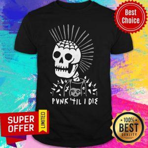 Official Punk Til I Die Shirt