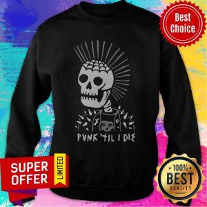 Official Punk Til I Die Sweatshirt