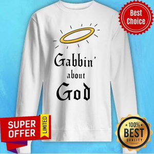 Premium Gabbin About God Sweatshirt