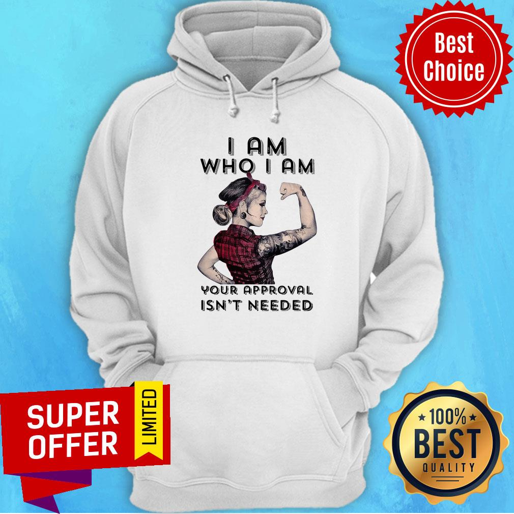 Premium I Am Who I Am Your Approval Isn't Needed Hoodie