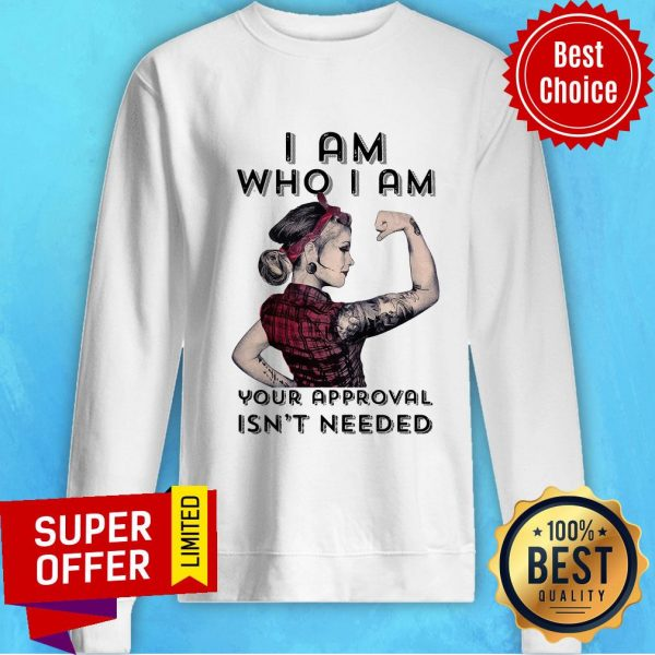 Premium I Am Who I Am Your Approval Isn't Needed Sweatshirt