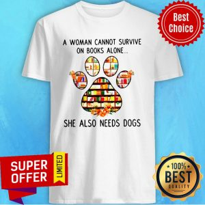 Top A Woman Cannot Survive On Book Alone She Also Needs A Dog Shirt