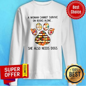 Top A Woman Cannot Survive On Book Alone She Also Needs A Dog Sweatshirt