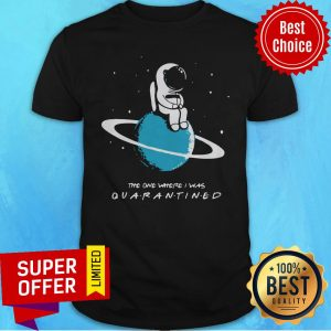 Top Astronaut The One Where I Was Quarantined Shirt