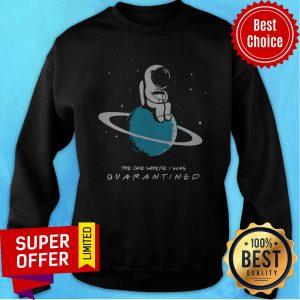 Top Astronaut The One Where I Was Quarantined Sweatshirt